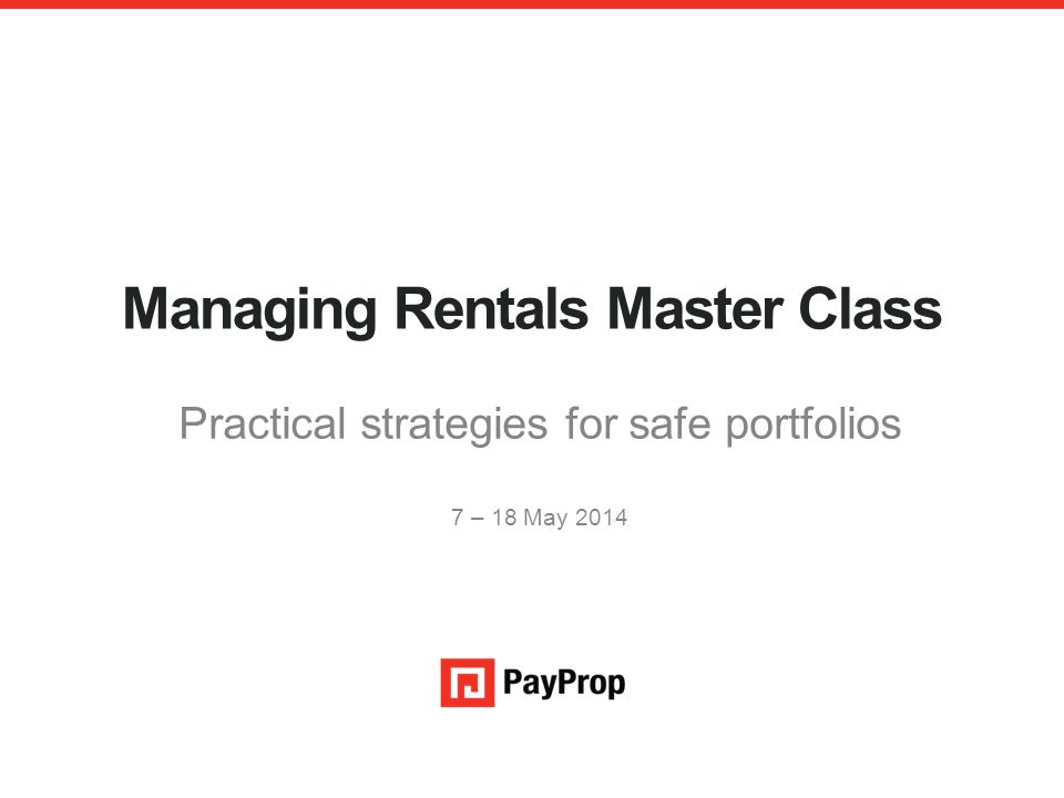 Managing Rentals Master Class Underwritten by RMB Structured Insurance Limited Practical strategies for safe portfolios 7 – 18 May 2014 An authorised financial services provider – FSP 43441