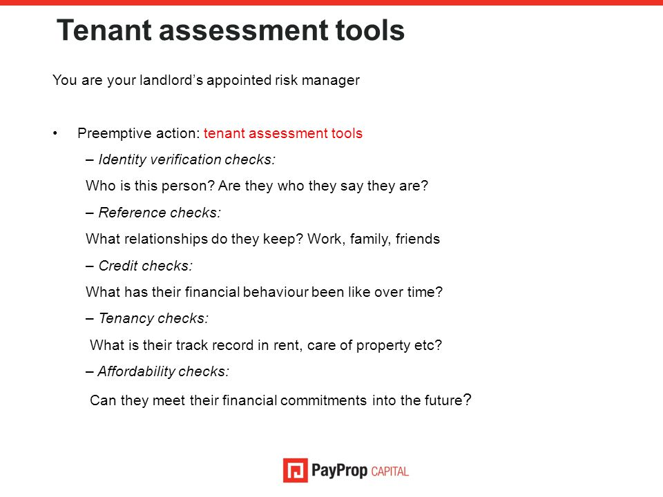 Tenant assessment tools You are your landlord's appointed risk manager Preemptive action: tenant assessment tools – Identity verification checks: Who is this person.