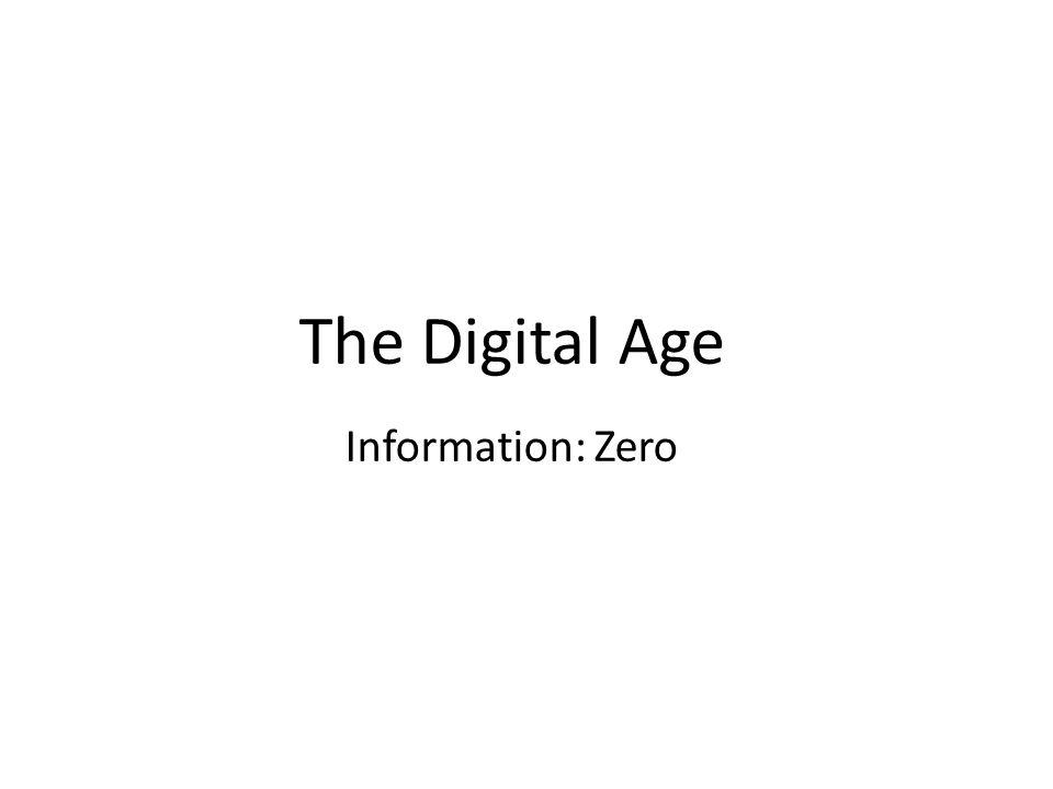 The Digital Age Information: Zero