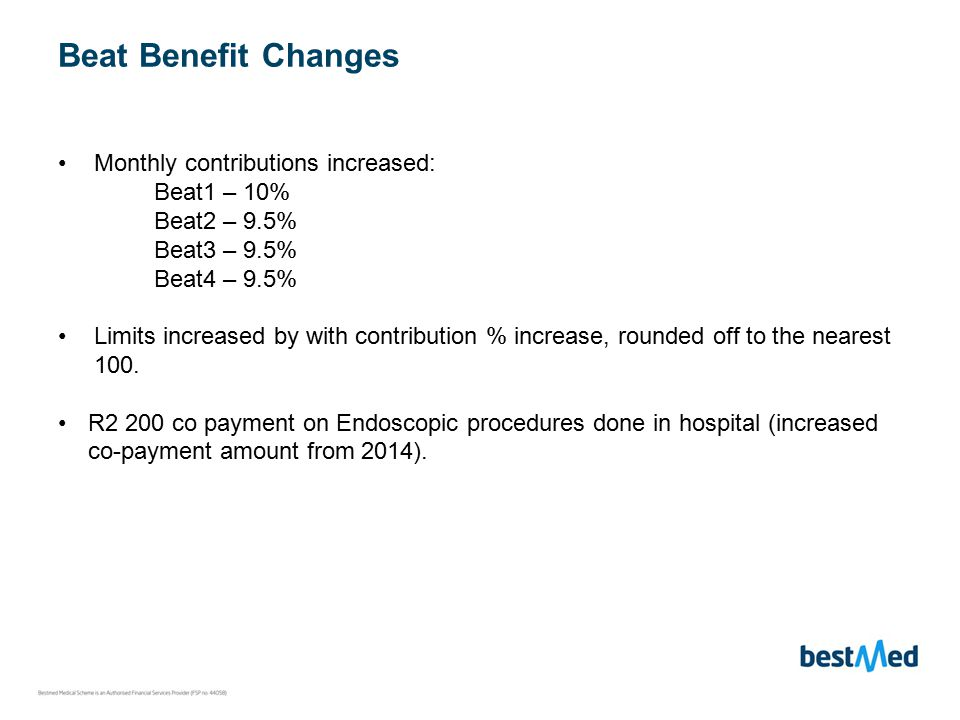 Beat Benefit Changes Monthly contributions increased: Beat1 – 10% Beat2 – 9.5% Beat3 – 9.5% Beat4 – 9.5% Limits increased by with contribution % increase, rounded off to the nearest 100.