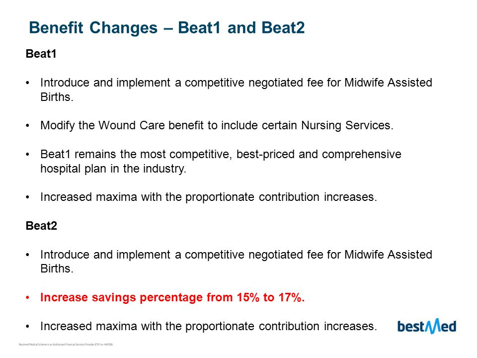 Benefit Changes – Beat1 and Beat2 Beat1 Introduce and implement a competitive negotiated fee for Midwife Assisted Births.
