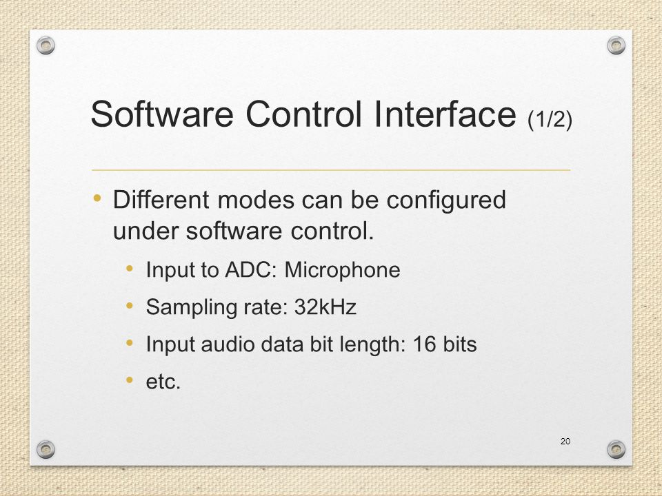 Software Control Interface (1/2) Different modes can be configured under software control. Input to ADC: Microphone Sampling rate: 32kHz Input audio d