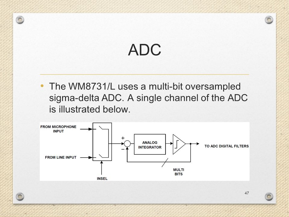 ADC The WM8731/L uses a multi-bit oversampled sigma-delta ADC. A single channel of the ADC is illustrated below. 47