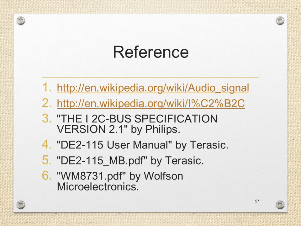 Reference 1. http://en.wikipedia.org/wiki/Audio_signal http://en.wikipedia.org/wiki/Audio_signal 2. http://en.wikipedia.org/wiki/I%C2%B2C http://en.wi