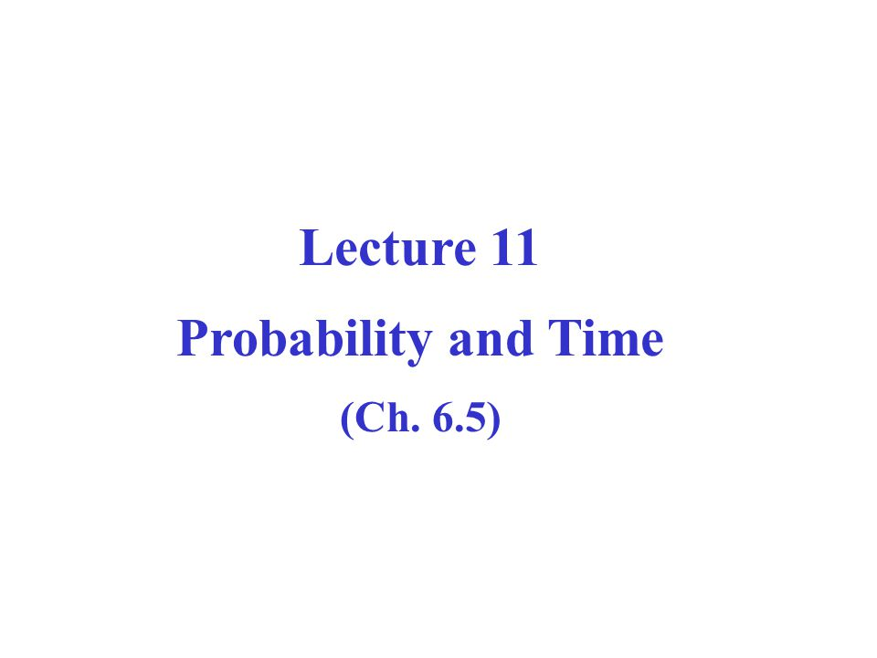 Computer Science CPSC 502 Lecture 11 Probability and Time (Ch. 6.5)
