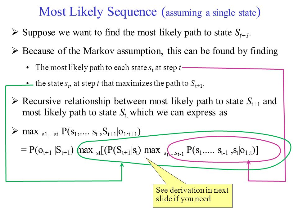 Most Likely Sequence ( assuming a single state )  Suppose we want to find the most likely path to state S t+1.  Because of the Markov assumption, th