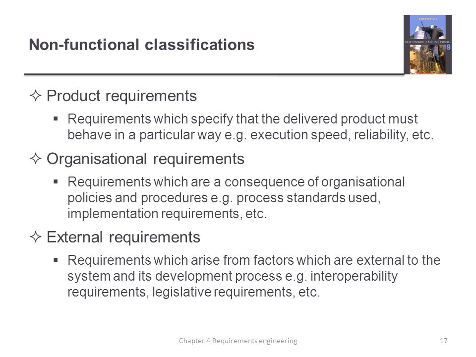 Non-functional classifications  Product requirements  Requirements which specify that the delivered product must behave in a particular way e.g. exe
