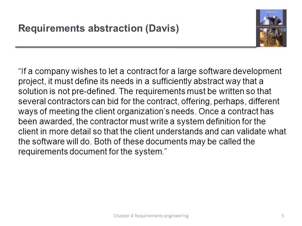 "Requirements abstraction (Davis) ""If a company wishes to let a contract for a large software development project, it must define its needs in a suffic"