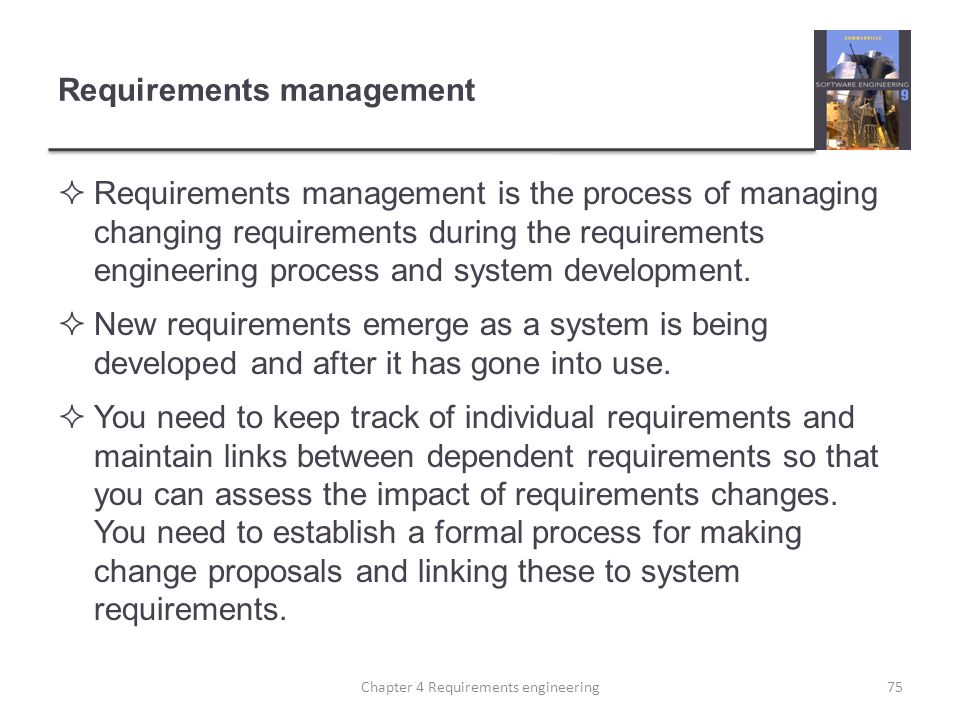 Requirements management  Requirements management is the process of managing changing requirements during the requirements engineering process and sys