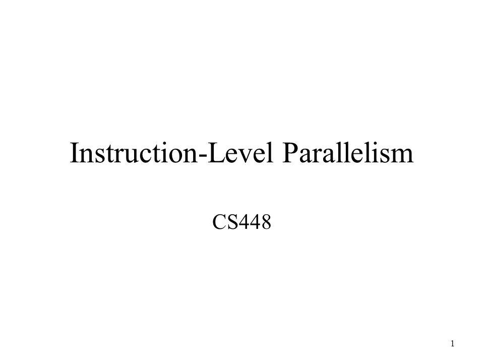 1 Instruction-Level Parallelism CS448