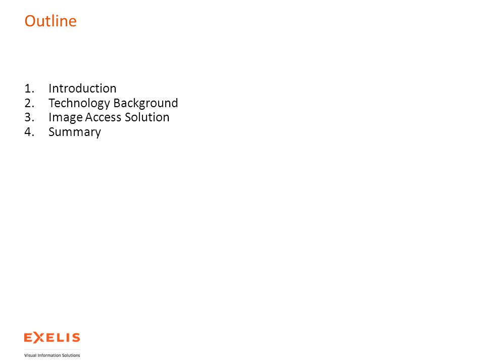 Outline 1.Introduction 2.Technology Background 3.Image Access Solution 4.Summary