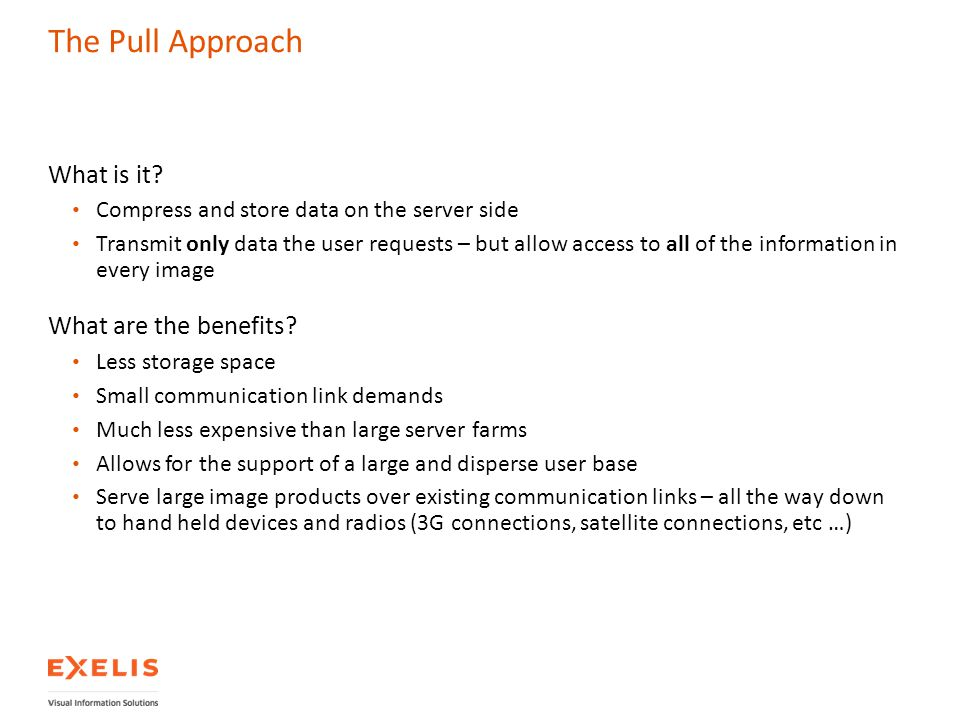 The Pull Approach What is it? Compress and store data on the server side Transmit only data the user requests – but allow access to all of the informa