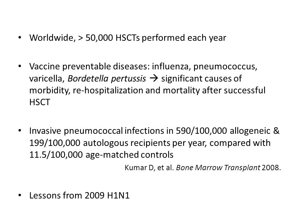 Loss of immunity post-transplant ~ 50% of patients with positive tetanus & polio titers at the time of allogeneic HSCT will become seronegative at 1 year, with most unprotected against both by 2 years Ljungman P, et al.