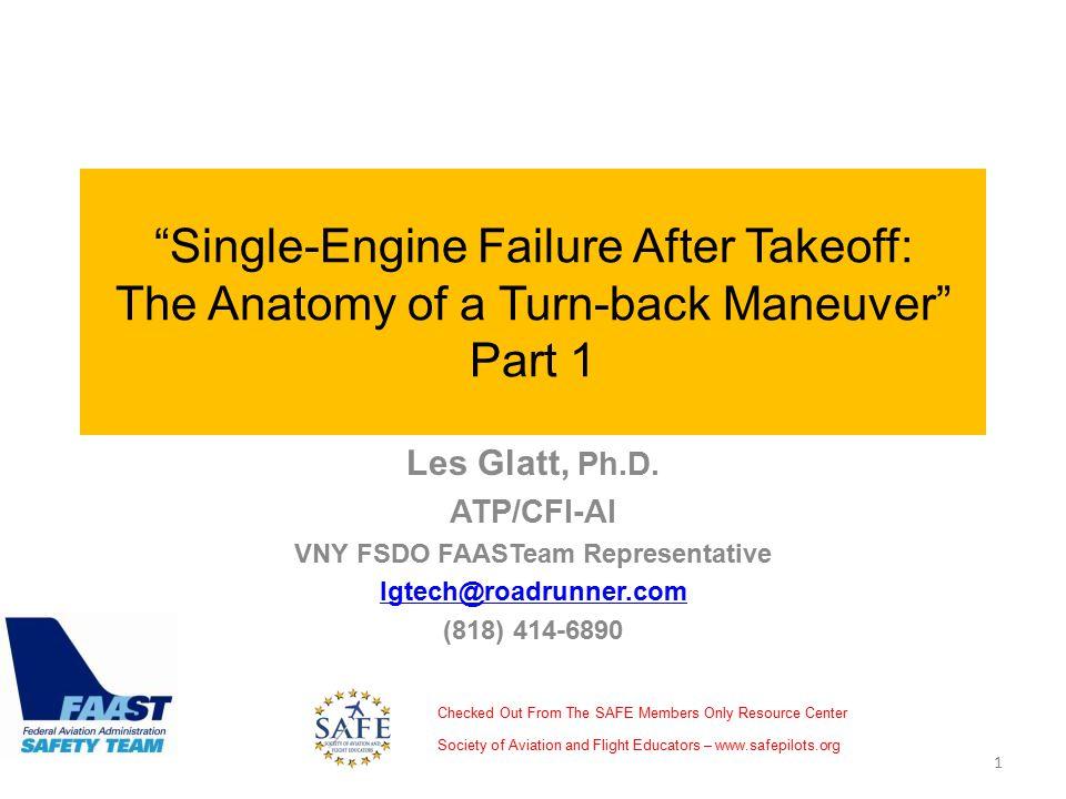 """Single-Engine Failure After Takeoff: The Anatomy of a Turn-back Maneuver"" Part 1 Les Glatt, Ph.D. ATP/CFI-AI VNY FSDO FAASTeam Representative lgtech@"