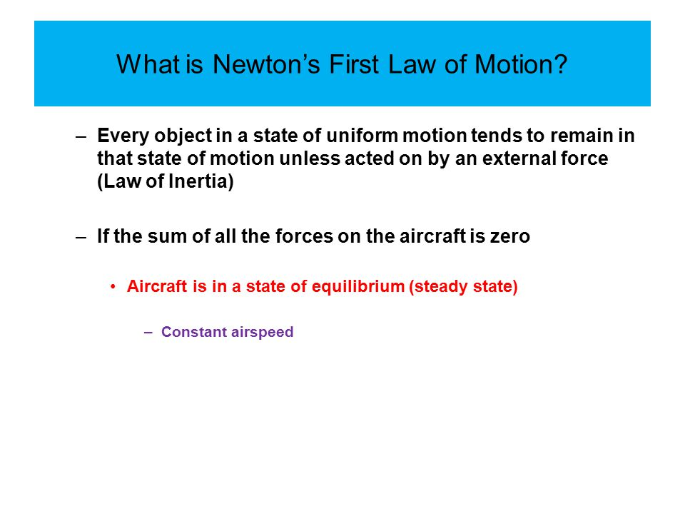 What is Newton's First Law of Motion? –Every object in a state of uniform motion tends to remain in that state of motion unless acted on by an externa