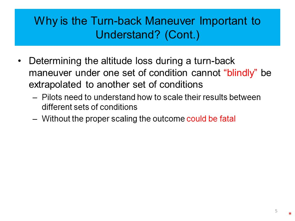 Why is the Turn-back Maneuver Important to Understand? (Cont.) Determining the altitude loss during a turn-back maneuver under one set of condition ca