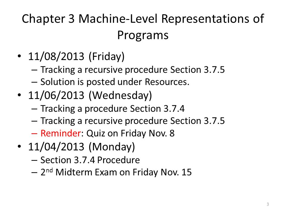 Chapter 3 Machine-Level Representations of Programs 11/01/2013 (Friday) – Loop slides 89-96 – Questions on Assignment 4 10/30/2013 (Wednesday) – Practice Problems on Conditional Flags – Reminder: Quiz on Friday Nov.