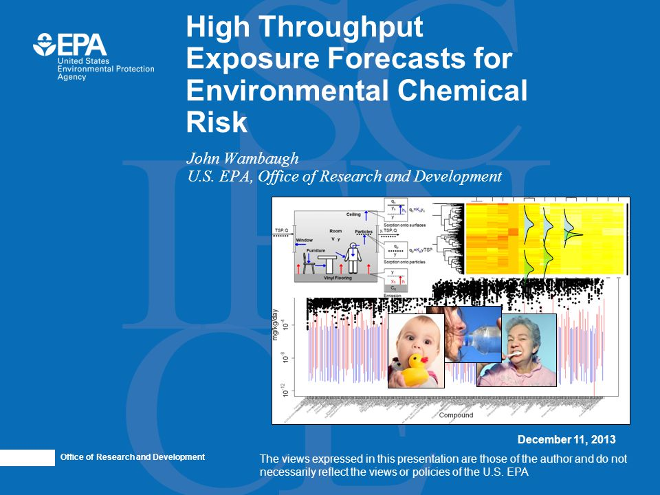 John Wambaugh U.S. EPA, Office of Research and Development High Throughput Exposure Forecasts for Environmental Chemical Risk Office of Research and D