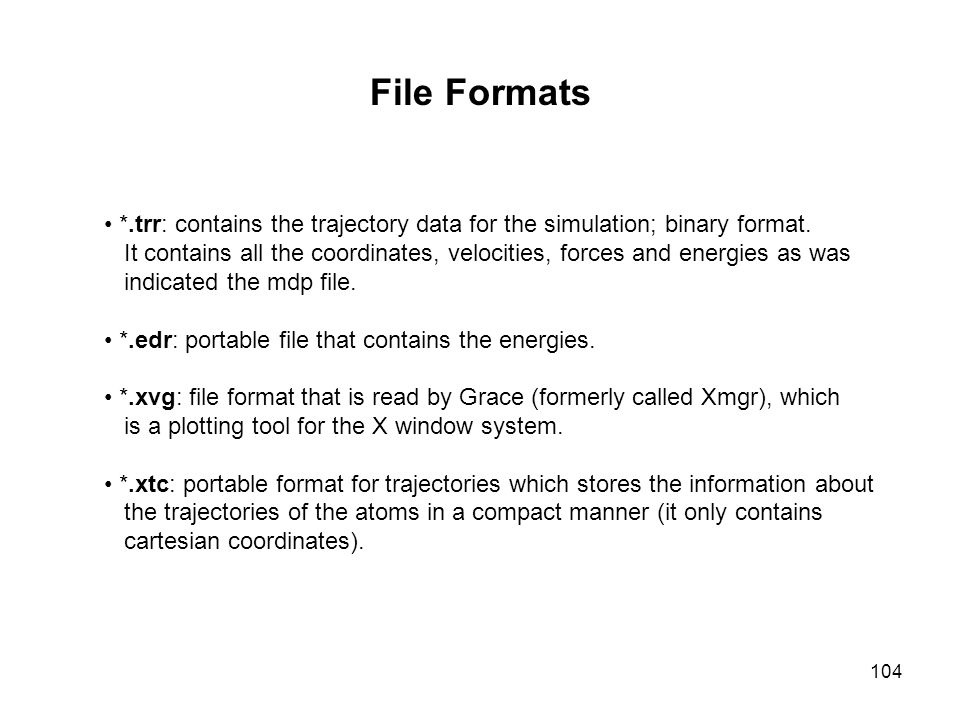 File Formats *.trr: contains the trajectory data for the simulation; binary format. It contains all the coordinates, velocities, forces and energies a