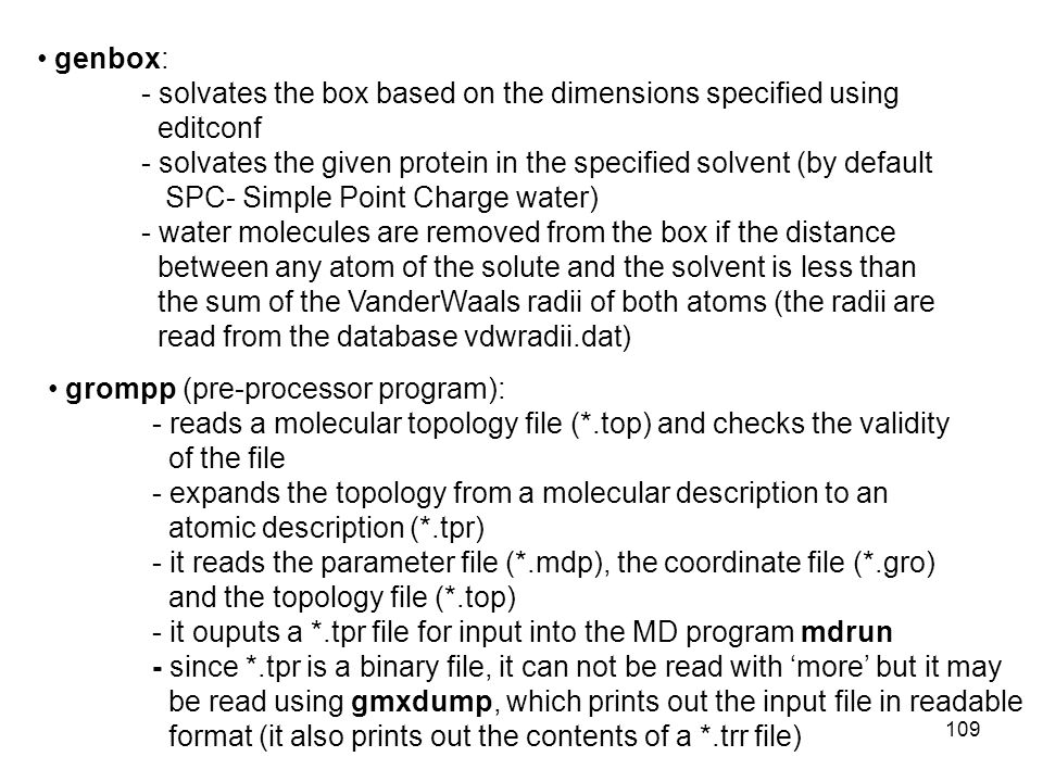 genbox: - solvates the box based on the dimensions specified using editconf - solvates the given protein in the specified solvent (by default SPC- Sim
