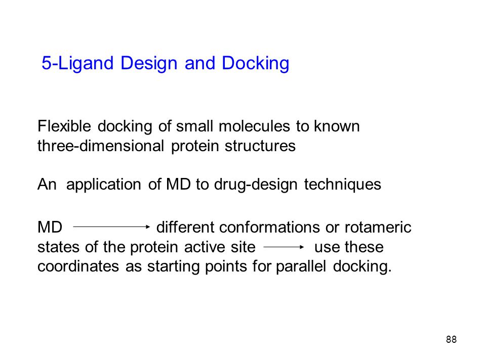 5-Ligand Design and Docking Flexible docking of small molecules to known three-dimensional protein structures An application of MD to drug-design tech