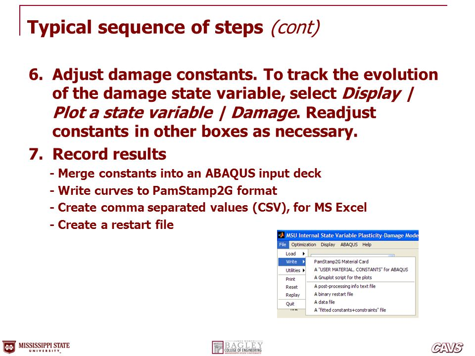 Typical sequence of steps (cont) 6.Adjust damage constants. To track the evolution of the damage state variable, select Display | Plot a state variabl