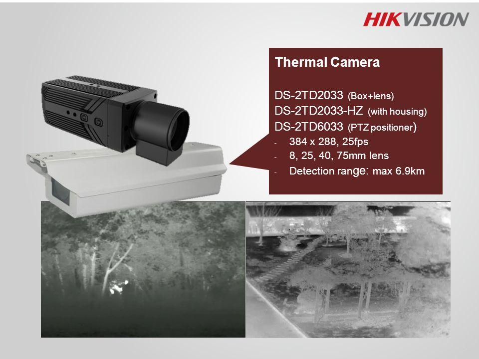 Thermal Camera DS-2TD2033 (Box+lens) DS-2TD2033-HZ (with housing) DS-2TD6033 (PTZ positioner ) - 384 x 288, 25fps - 8, 25, 40, 75mm lens - Detection r