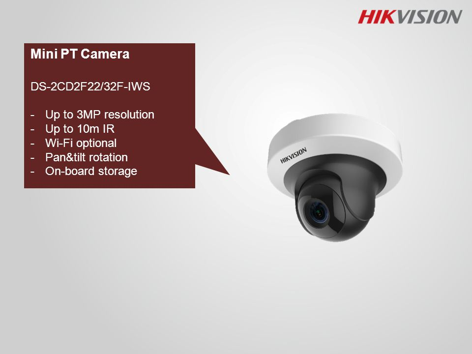 Mini PT Camera DS-2CD2F22/32F-IWS -Up to 3MP resolution -Up to 10m IR -Wi-Fi optional -Pan&tilt rotation -On-board storage