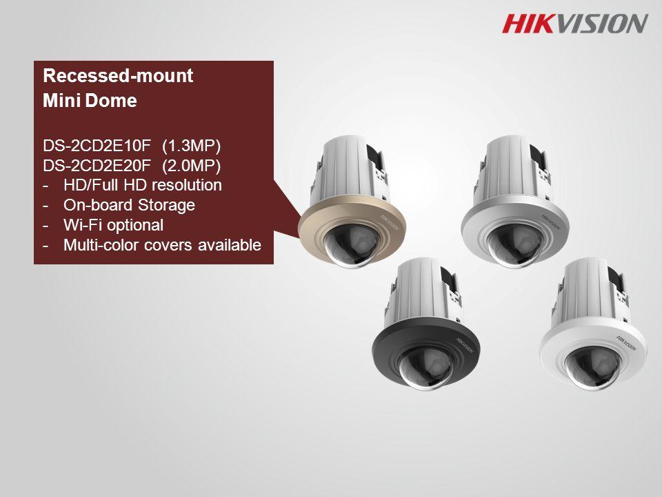 Recessed-mount Mini Dome DS-2CD2E10F (1.3MP) DS-2CD2E20F (2.0MP) -HD/Full HD resolution -On-board Storage -Wi-Fi optional -Multi-color covers availabl