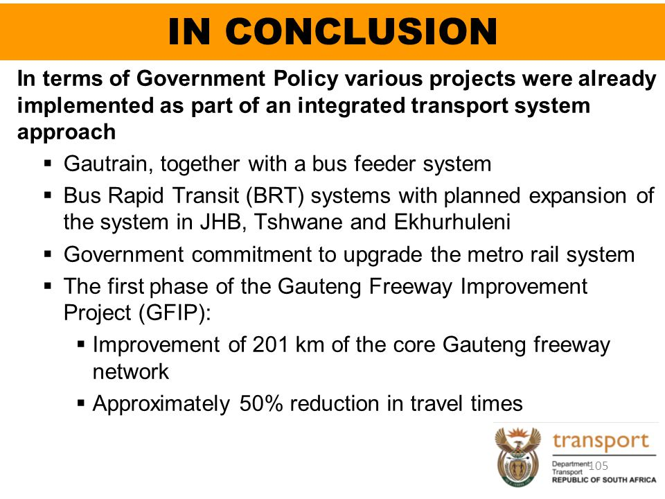IN CONCLUSION In terms of Government Policy various projects were already implemented as part of an integrated transport system approach  Gautrain, t