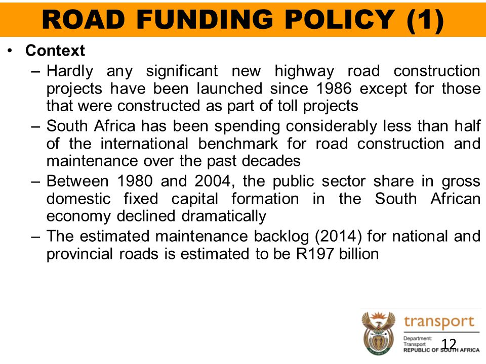 ROAD FUNDING POLICY (1) 12 Context –Hardly any significant new highway road construction projects have been launched since 1986 except for those that