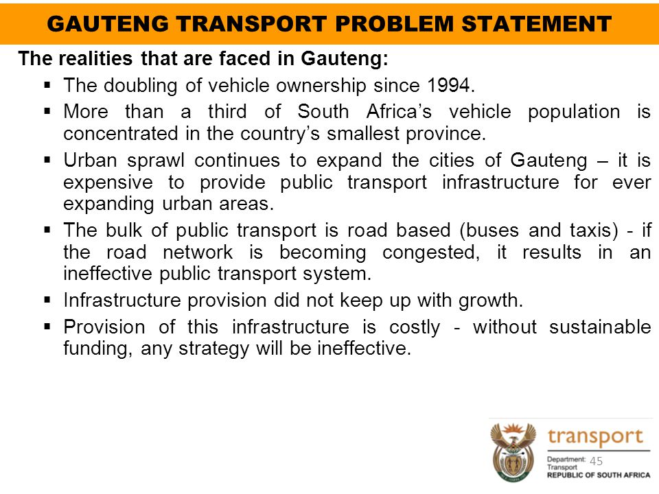 The realities that are faced in Gauteng:  The doubling of vehicle ownership since 1994.  More than a third of South Africa's vehicle population is c