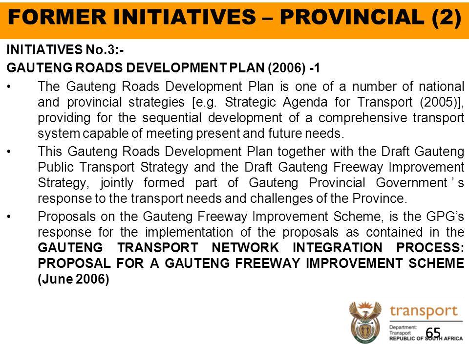 65 FORMER INITIATIVES – PROVINCIAL (2) INITIATIVES No.3:- GAUTENG ROADS DEVELOPMENT PLAN (2006) -1 The Gauteng Roads Development Plan is one of a number of national and provincial strategies [e.g.