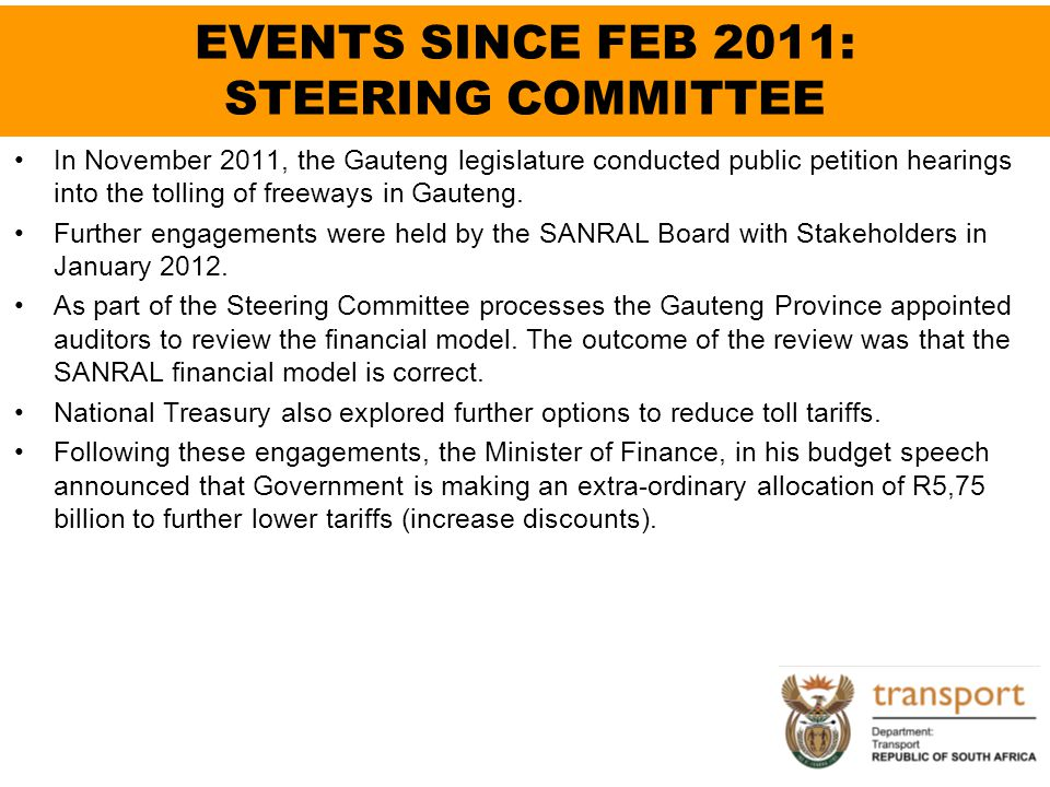 EVENTS SINCE FEB 2011: STEERING COMMITTEE In November 2011, the Gauteng legislature conducted public petition hearings into the tolling of freeways in