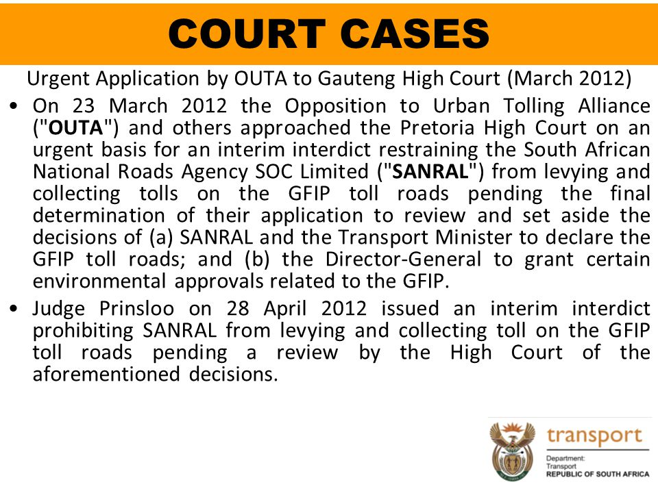 COURT CASES Urgent Application by OUTA to Gauteng High Court (March 2012) On 23 March 2012 the Opposition to Urban Tolling Alliance (
