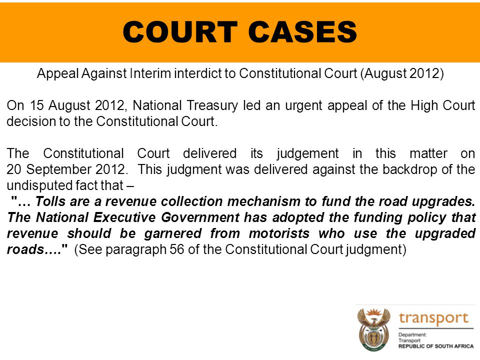 COURT CASES Appeal Against Interim interdict to Constitutional Court (August 2012) On 15 August 2012, National Treasury led an urgent appeal of the Hi