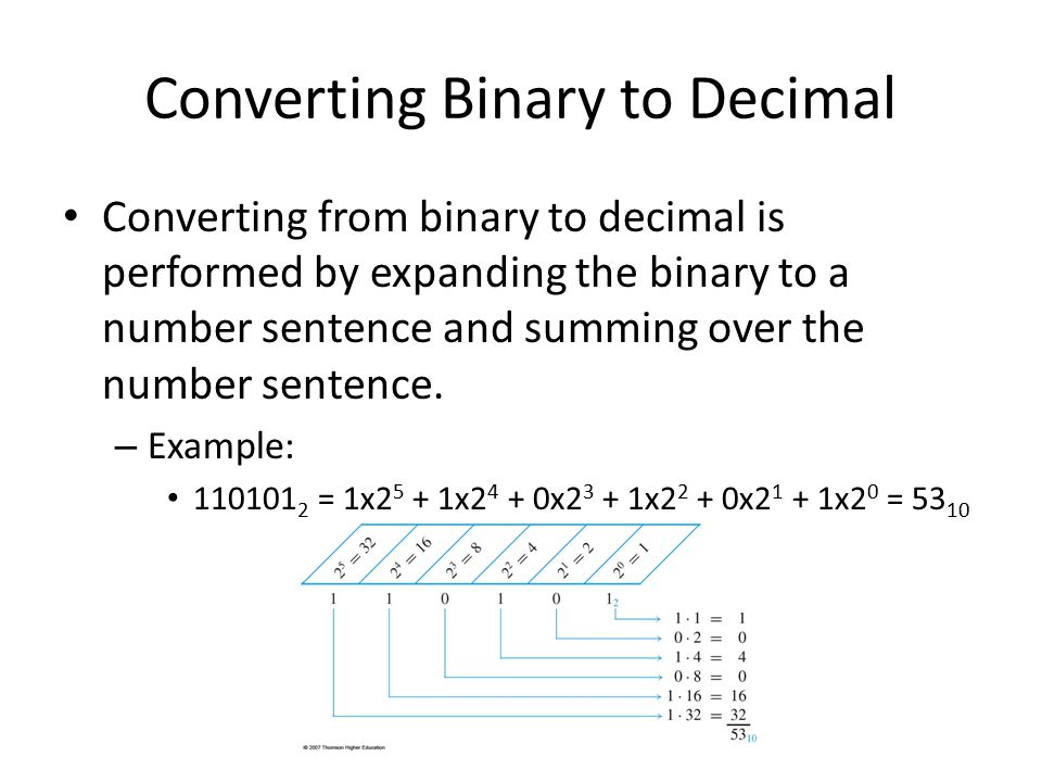 Converting Binary to Decimal Converting from binary to decimal is performed by expanding the binary to a number sentence and summing over the number s