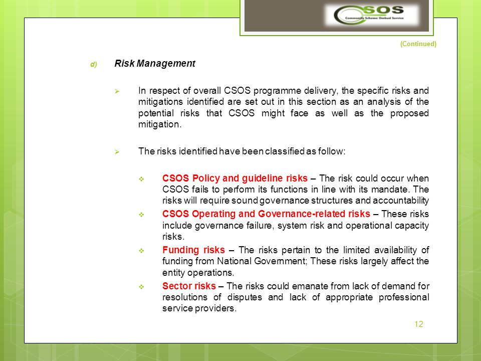 (Continued) d) Risk Management  In respect of overall CSOS programme delivery, the specific risks and mitigations identified are set out in this section as an analysis of the potential risks that CSOS might face as well as the proposed mitigation.