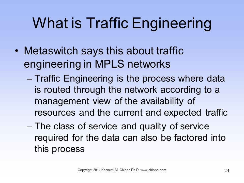 What is Traffic Engineering Metaswitch says this about traffic engineering in MPLS networks –Traffic Engineering is the process where data is routed t