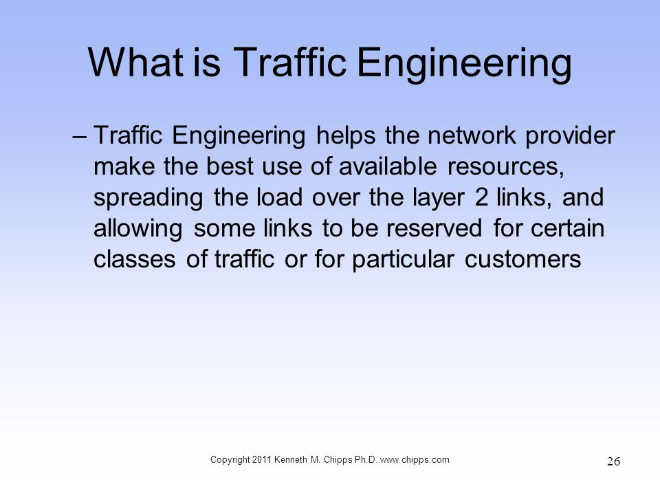 What is Traffic Engineering –Traffic Engineering helps the network provider make the best use of available resources, spreading the load over the laye
