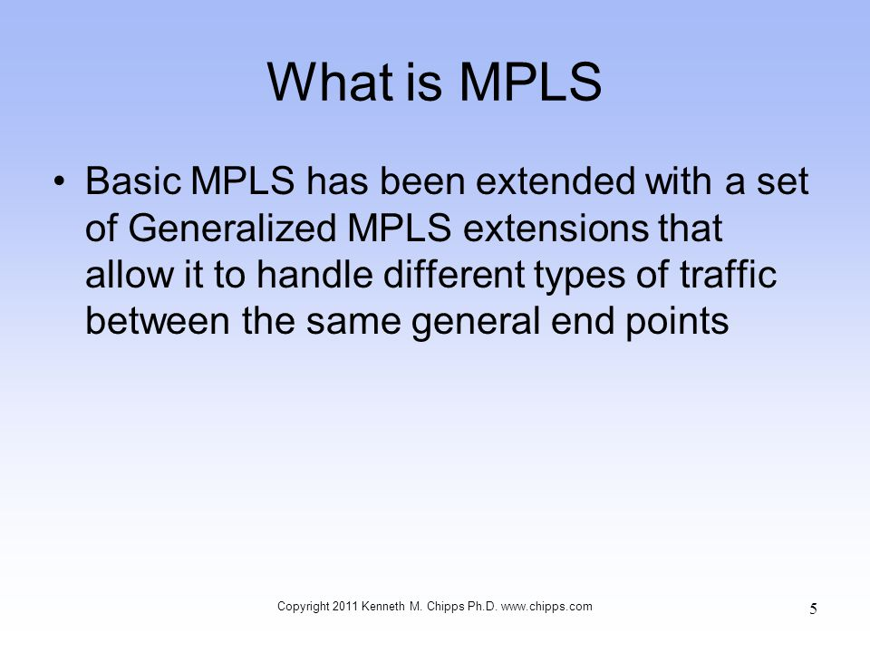 What Do The Commands Do –mpls ip Enables the router to perform forwarding of MPLS labels in IPv4 packets along normally routed paths –mpls traffic-eng tunnels Sets up MPLS traffic engineering for an interface Copyright 2011 Kenneth M.