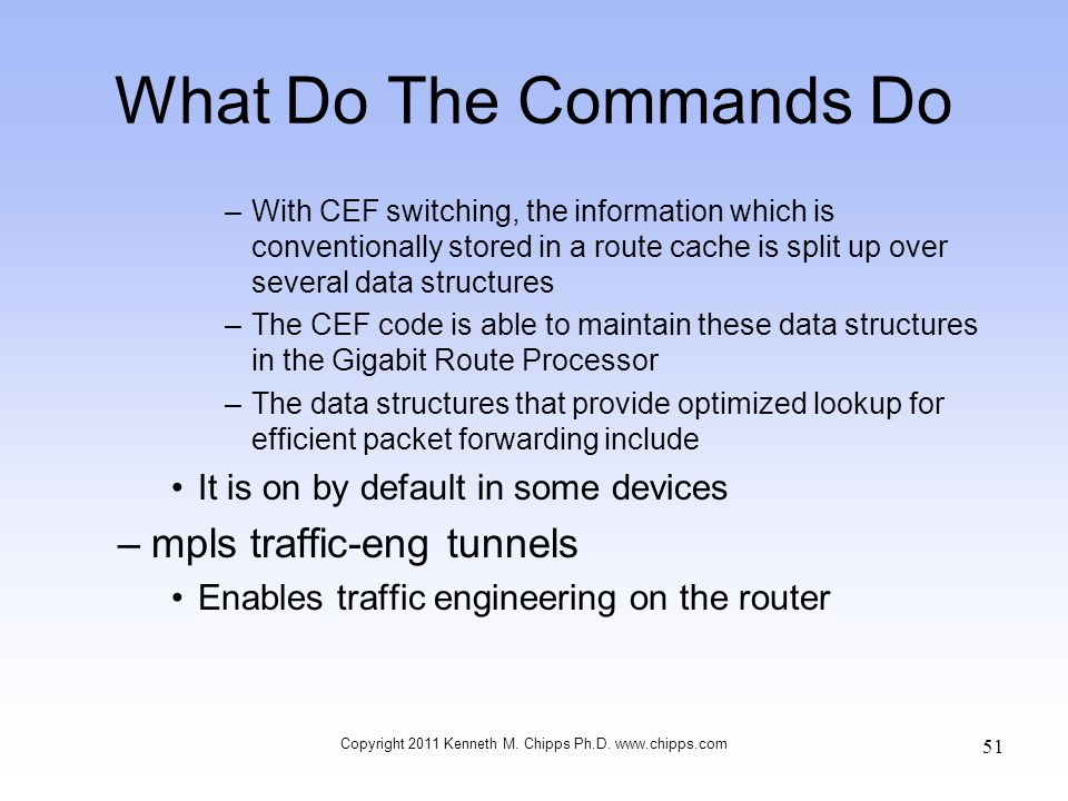 What Do The Commands Do –With CEF switching, the information which is conventionally stored in a route cache is split up over several data structures
