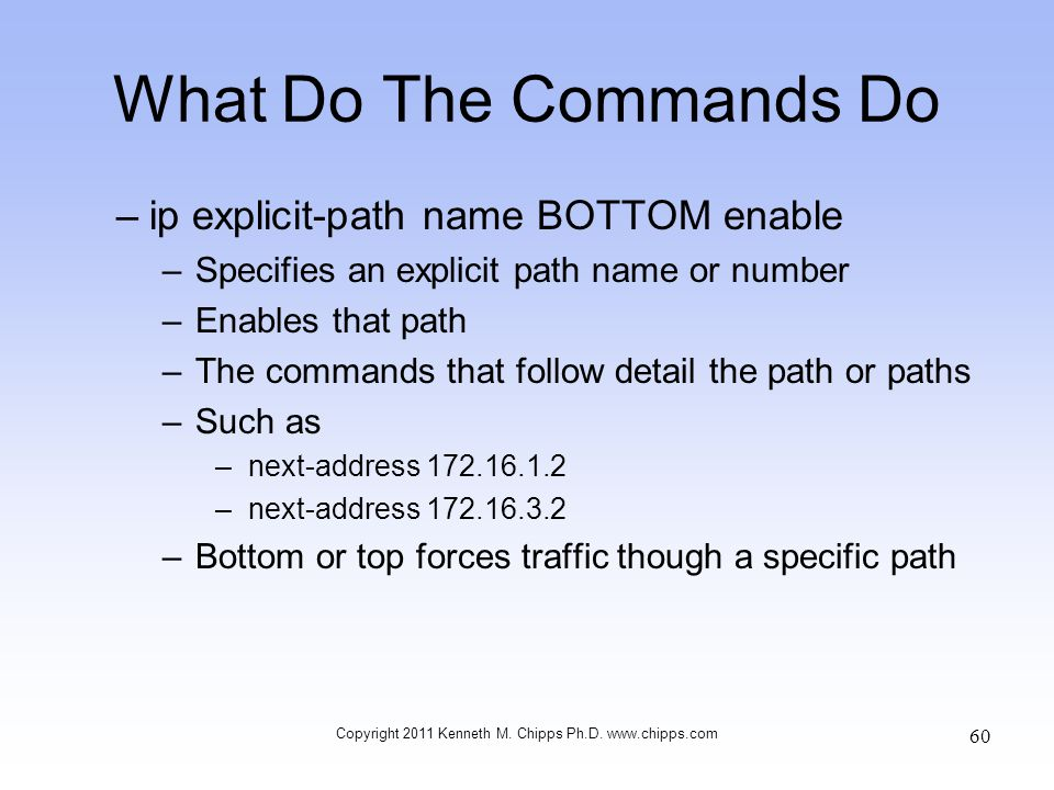 What Do The Commands Do –ip explicit-path name BOTTOM enable –Specifies an explicit path name or number –Enables that path –The commands that follow d