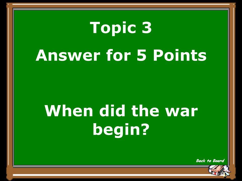 Topic 3 Question for 5 Points Wann begann der Krieg Show Answer