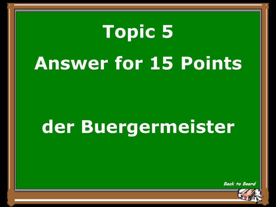 Topic 5 Question for 15 Points Er fuehrte Leute einer Stadt. Show Answer