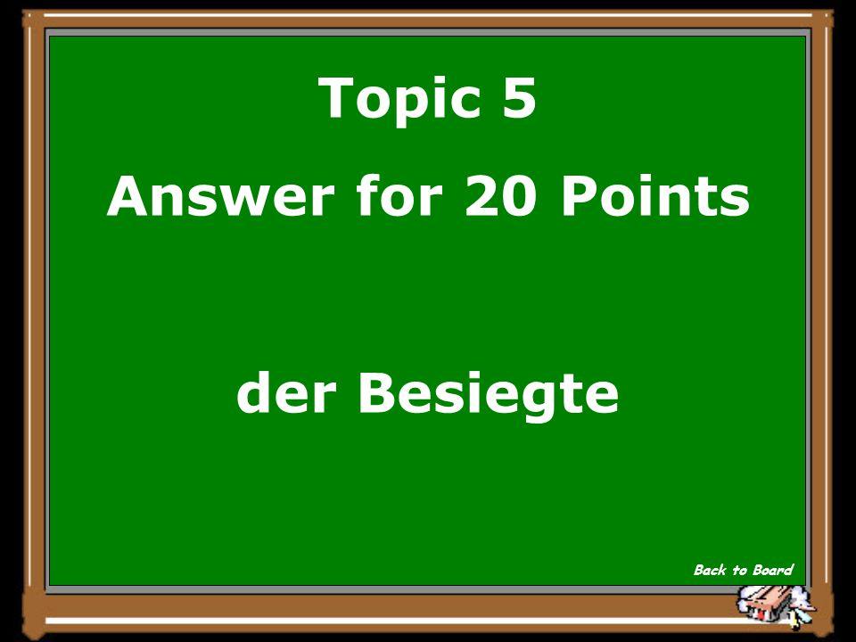 Topic 5 Question for 20 Points Er verliert das Spiel. Show Answer