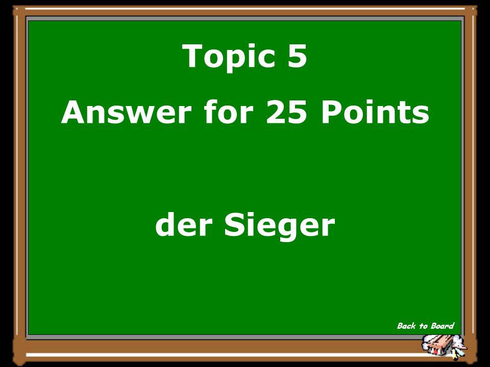 Topic 5 Question for 25 Points Er gewinnt das Spiel. Show Answer