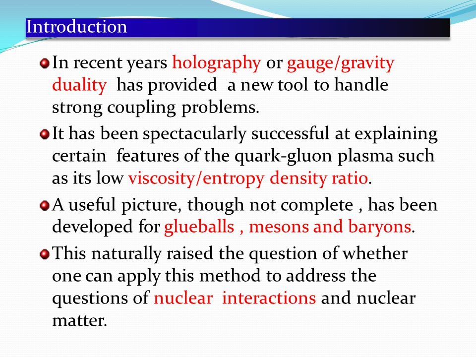 Introduction In recent years holography or gauge/gravity duality has provided a new tool to handle strong coupling problems.