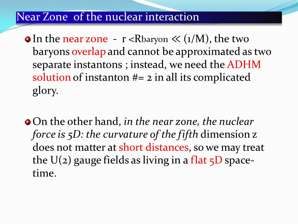 Near Zone of the nuclear interaction In the near zone - r <R baryon ≪ (1/M), the two baryons overlap and cannot be approximated as two separate instantons ; instead, we need the ADHM solution of instanton #= 2 in all its complicated glory.