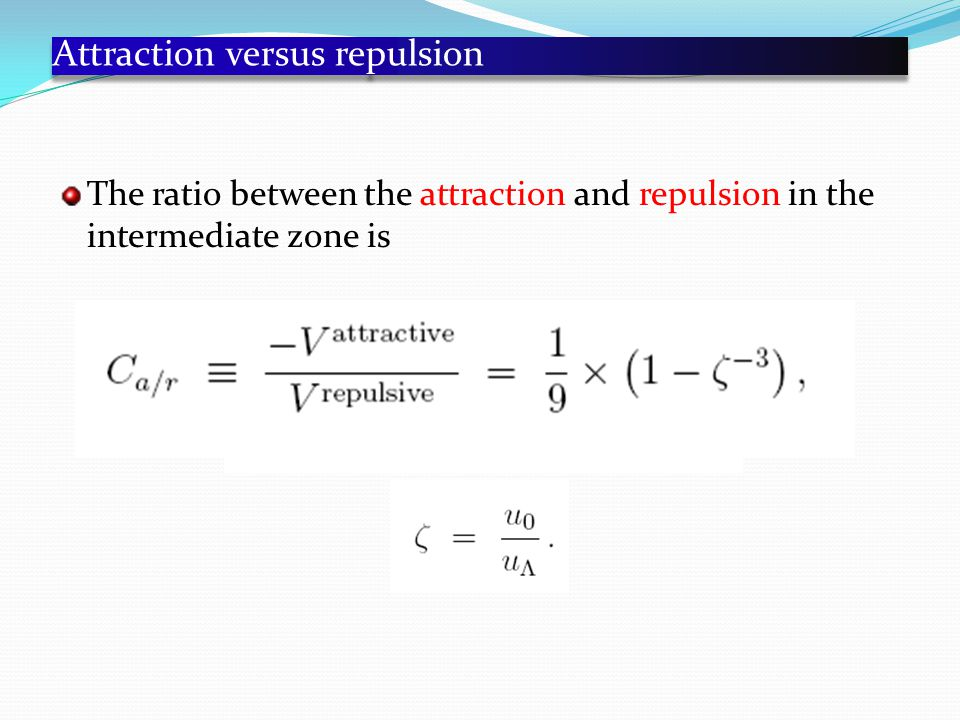 Attraction versus repulsion The ratio between the attraction and repulsion in the intermediate zone is